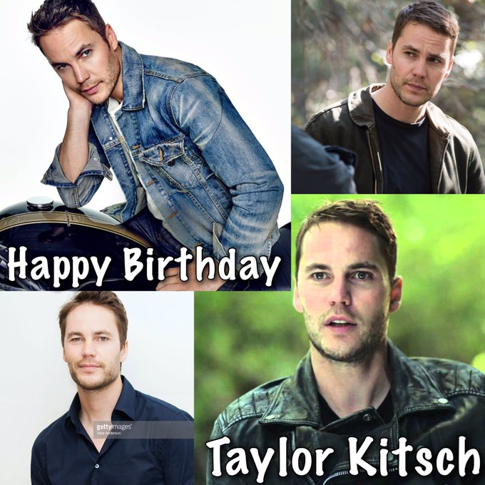Happy birthday taylor kitsch I hope you have a good day with with family & friends
