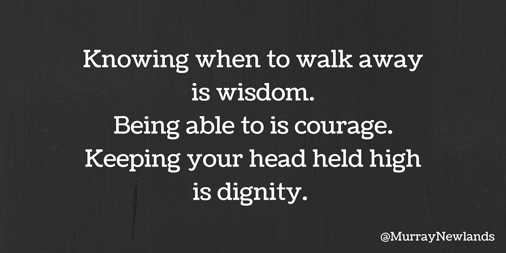 Be wise, keep your courage and your dignity. You need suffer for no on...