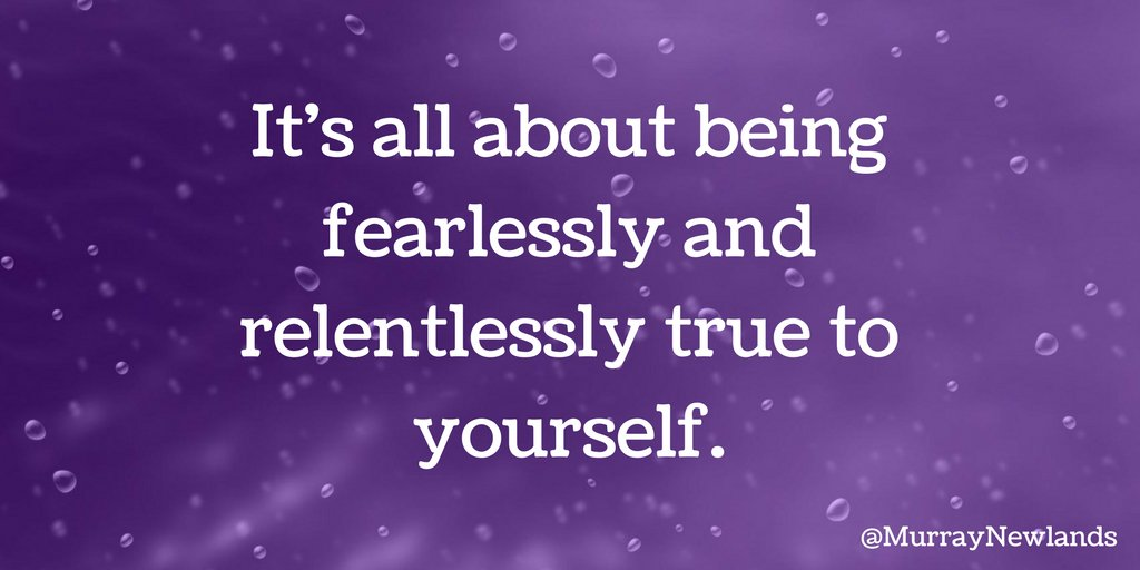 It's all about being fearlessly and relentlessly true to yourself.   #...