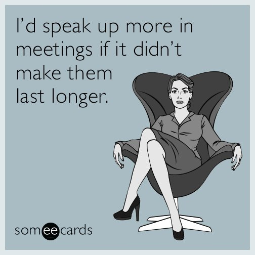 #ThingsAnnoyingCoworkersDo make meetings longer just to hear themselve...