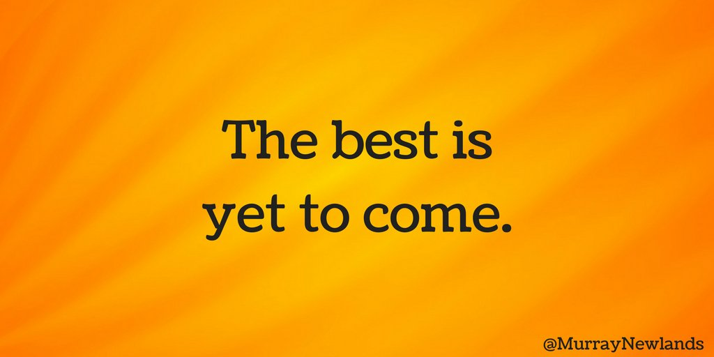 The best is yet to come.   #WednesdayWisdom #Inspiration #CreatePositi...