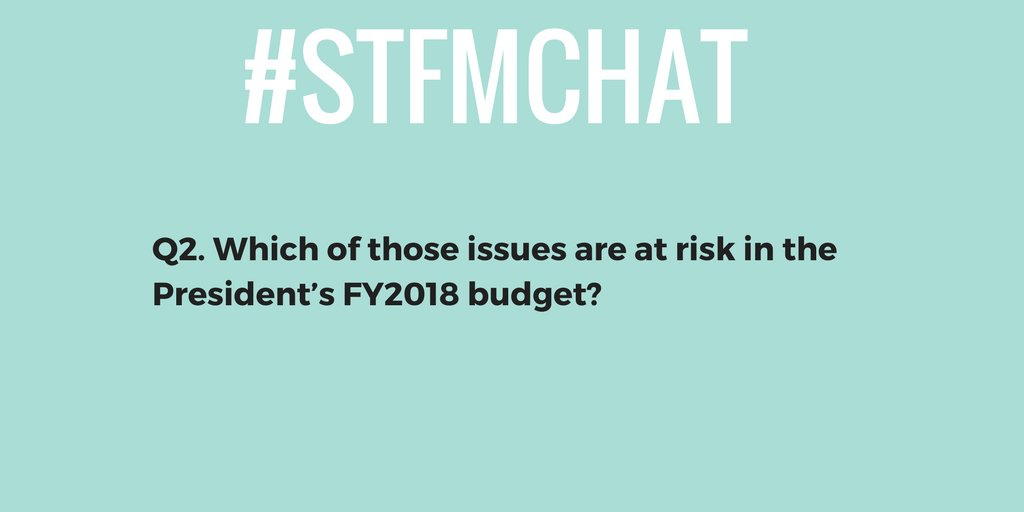 #stfmchat Q2. Which of those issues are at risk in the President's FY2018 budget? https://t.co/D6GArcilii