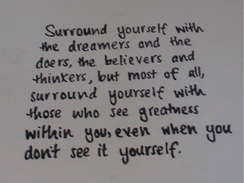 Surround yourself with only those who see the Greatness in You  .#Thur...