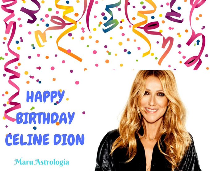 HAPPY BIRTHDAY CELINE DION!!!!