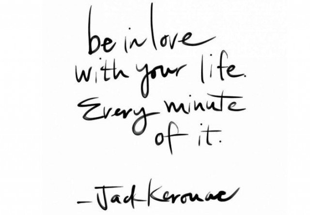 """Be in love with your life."" — Jack Kerouac https://t.co/tE5hbNXUde"