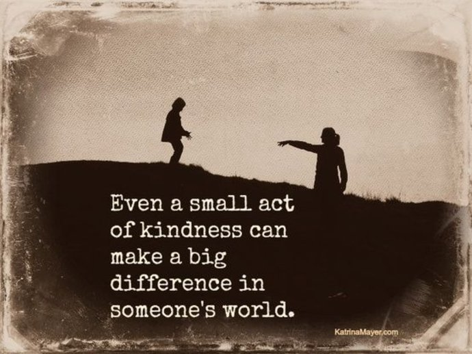 a small act of kindness makes the world a better place Way back when you were small, some wise adult probably explained to you that not only does being kind make the world a nicer place to live in and other people happy, it also makes.