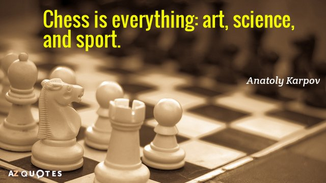Chess is everything: art, science and sport - Anatoly Karpov  #chess #chessquotes
