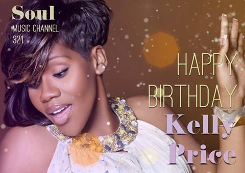 Happy Birthday to six-time Grammy-nominated R&B singer and songwriter Kelly Price