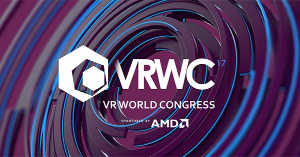 New Hosts, Panel, Speakers and More Confirmed for VR World Congress – VRFocus