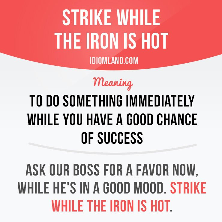 &quot;Strike while the iron is hot&quot; means &quot;to do something immediately while you have a good chance of success&quot;.  #idiom #idioms #english<br>http://pic.twitter.com/VBDyW4gbD0