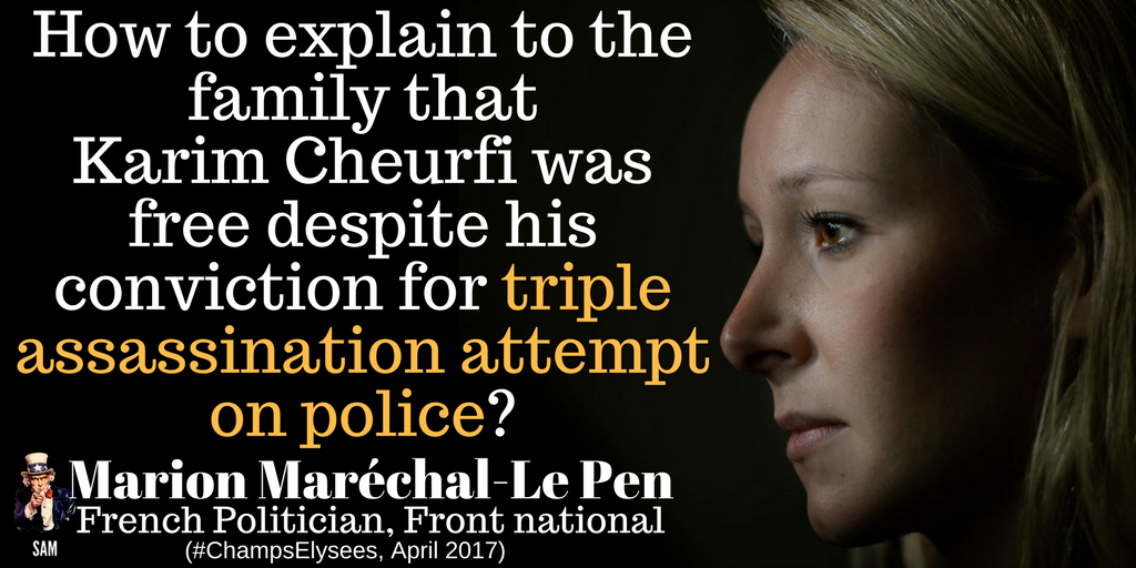 Marion M. Le Pen.  3 assassination attempts on police and Karim Cheurfi still walks free. France must wake up!  #ChampsElysees #KarimCheurfi <br>http://pic.twitter.com/ZPNuerdiew