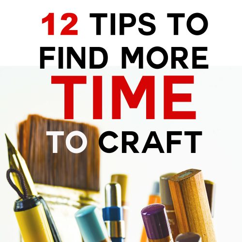 12 Tips to Find More Time to Craft