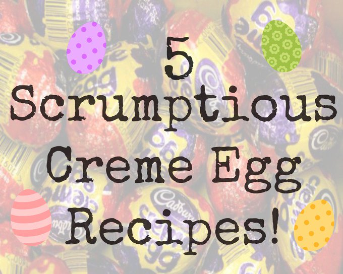 5 Scrumptious Recipes Using Creme Eggs