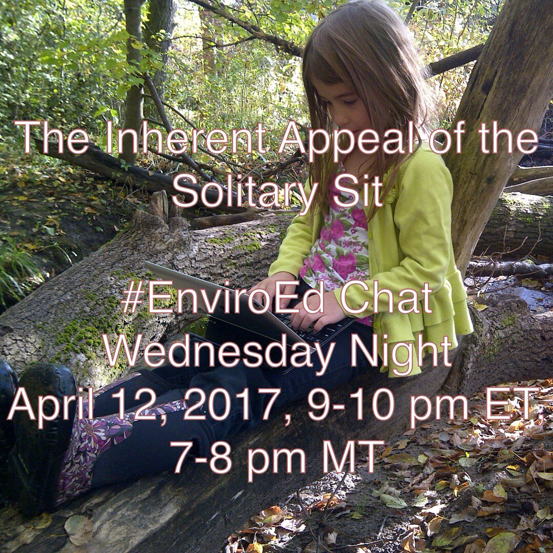 """Thumbnail for Twitter Chat on #EnviroEd """"The Inherent Appeal of the Solitary Sit"""" 04/12/17"""