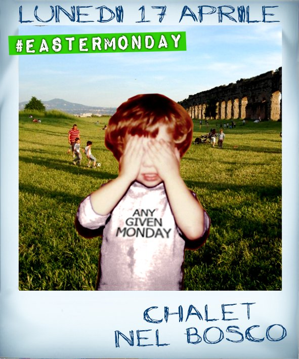 Any Given Monday #eastermonday @ Chalet Nel Bosco
