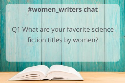 Q1 What are your favorite #sciencefiction titles by #women_writers? https://t.co/oPv2RbRcc9