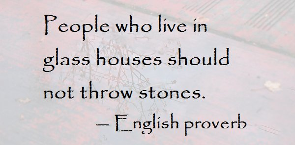 World Of Proverbs On Twitter People Who Live In Glass Houses