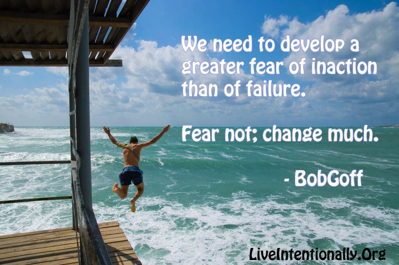 We need to develop a greater fear of inaction than of failure. Fear not; change much. @BobGoff https://t.co/59qbr07UJ0