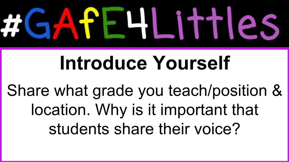 Welcome to the #gafe4littles chat! Share what grade you teach/position & location. Why is it important that students share their voice? https://t.co/g1nWKAbYQk