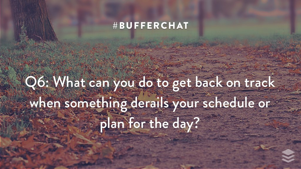 Q6: What can you do to get back on track when something derails your schedule or plan for the day? #bufferchat <br>http://pic.twitter.com/uMDPmlZHwa