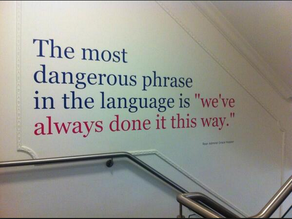 """Rear Admiral Grace Hopper: The most dangerous phrase in the language is """"we've always done it this way."""" #ciglobal http://t.co/uB3cIVdBoq"""