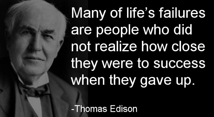 Many of #life&#39;s failures are people who did not realise how close to #success they were when they gave up ~ Edison <br>http://pic.twitter.com/SXhIdnaGRT