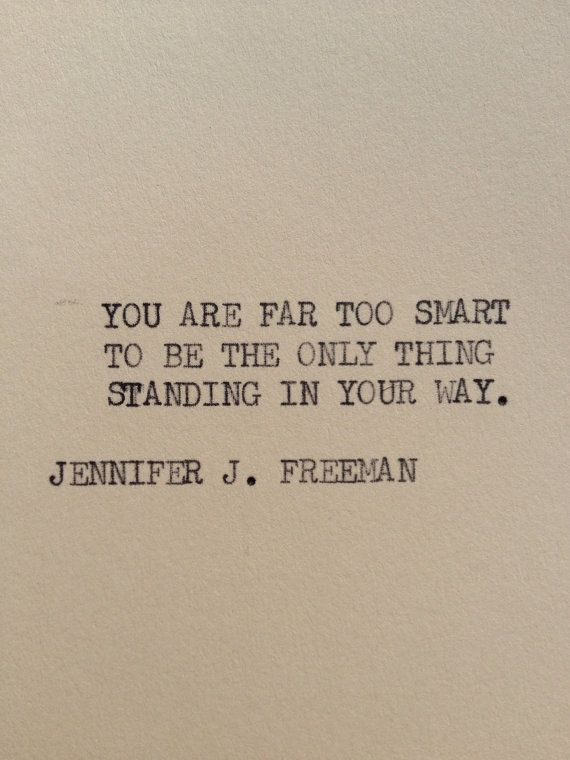 You are far too smart to be the only thing standing in your way. http://t.co/Wwcne8WOQH