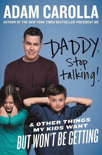 Adam Carolla: Daddy, Stop Talking!: And Other Things My Kids Want But Won't Be Getting