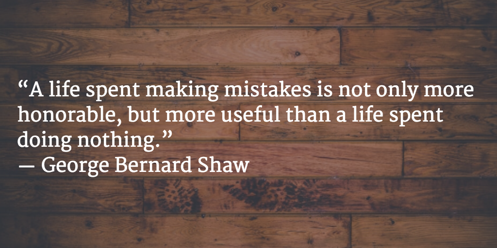 """A life spent making mistakes is not only more honorable, but more useful than a life spent doing nothing."" http://t.co/yOSJwkEGjX"