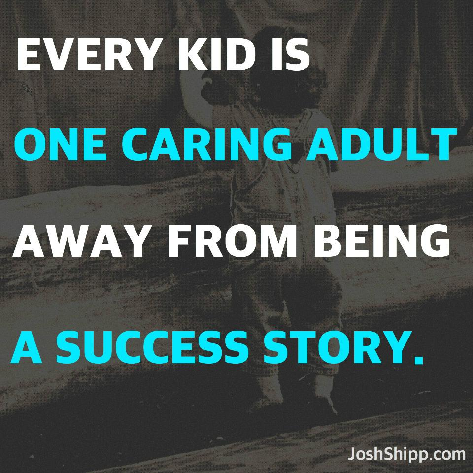 """Every kid is ONE caring adult away from being a success story."" http://t.co/O8dECXUmIF"