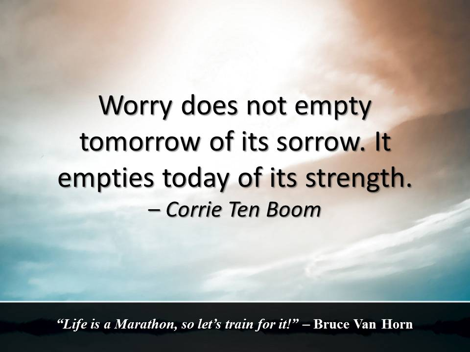 Worry does not empty tomorrow of its sorrow. It empties today of its s...