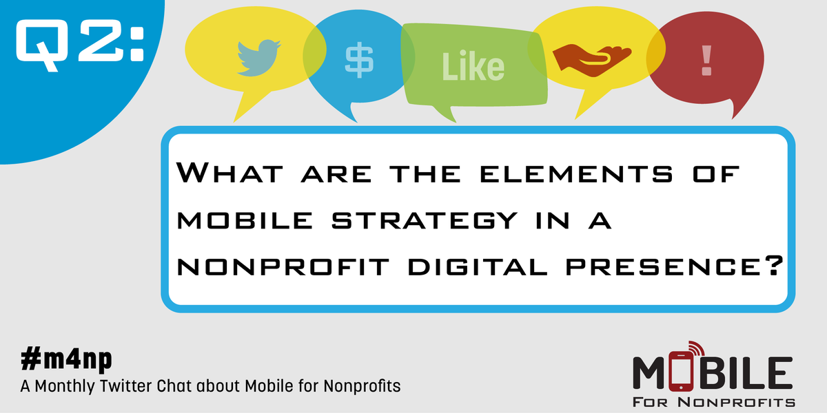 Q2: What are the elements of mobile strategy in a nonprofit digital presence? #M4NP http://t.co/DFsgMZRMBu