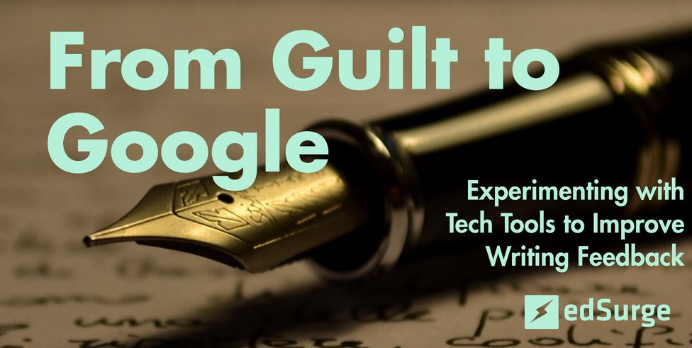 RT EdSurge: From Guilt to #Google: Experimenting with Tech Tools to Improve Writing Feedback #edtech … http://t.co/yD61Yjni5V