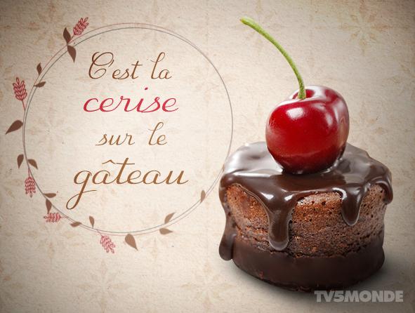 [フランス語表現 , 食べ物] Cest la cerise sur le gâteau (直訳:ケーキの上のサクランボ) 意味:これがなくては様にならない(皮肉を込めて使われることが