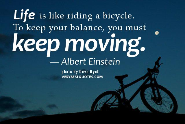 Life is like riding a bicycle. To keep your balance, you must keep moving. http://t.co/pXPaB23PTt