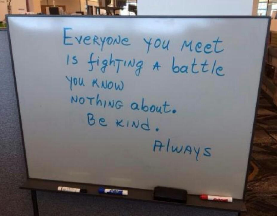 Everyone is fighting a battle you know nothing about. #BeKind always http://t.co/zJRwDByuZJ
