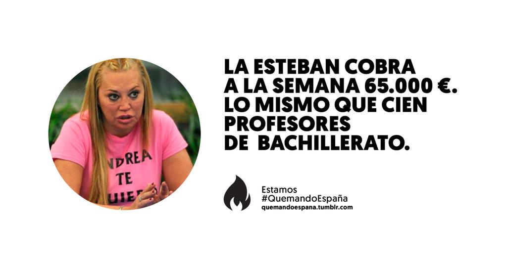 En Gran Hermano, @BelenEstebanM cobra a la semana lo mismo que 100 profesores de bachillerato. #QuemandoEspaña http://t.co/ZWdSgum9XP