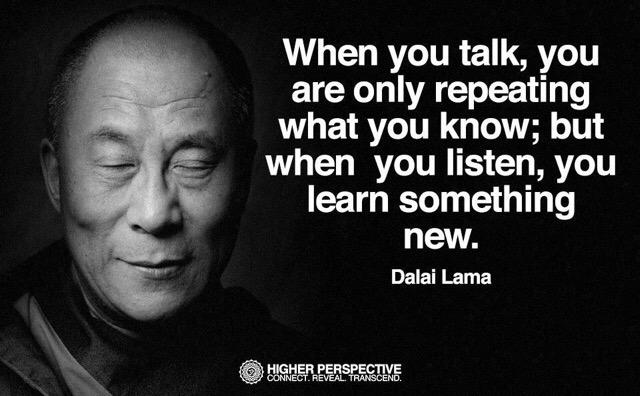 When you talk, you are only repeating what you know; but when you listen, you learn something new ~ Dalai Lama http://t.co/Ri3yHmJaag