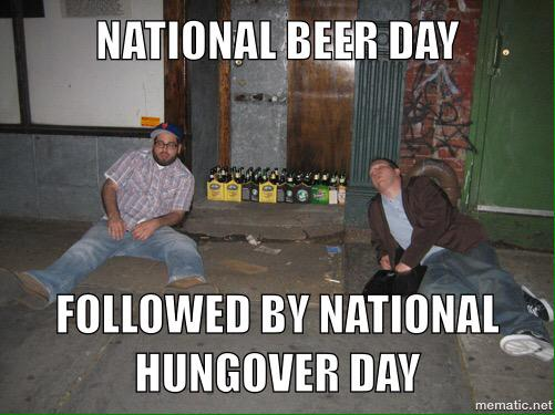 #NationalBeerDay Usually followed by #NationalHungoverDay http://t.co/JRwcEOI3Wn
