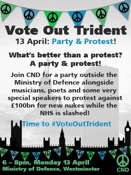 RT @CNDuk: What's better than a protest? Our #VoteOutTrident party and protest on 13th April! https://t.co/tS5ZxjFQHI http://t.co/aD5D3rnzD9