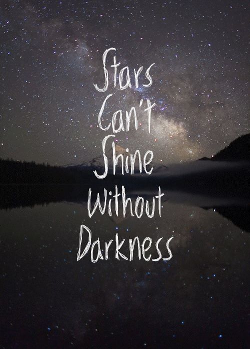 Stars can't shine without darkness. http://t.co/88vFbDtRqF
