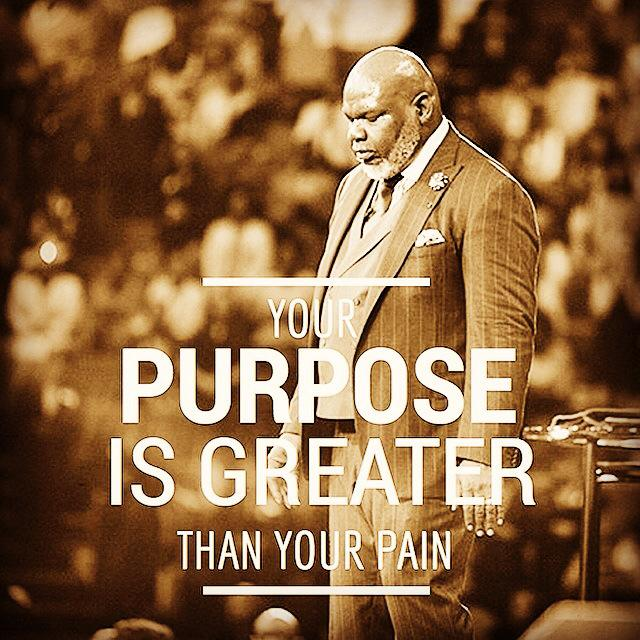 TD Jakes On Twitter Your PURPOSE Is GREATER Than Your Pain Http Impressive Td Jakes Pain Full Quotes