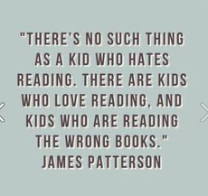 There is no such thing as a kid who hates reading. There are kids who love reading, and kids who are reading the wrong books - James Patterson
