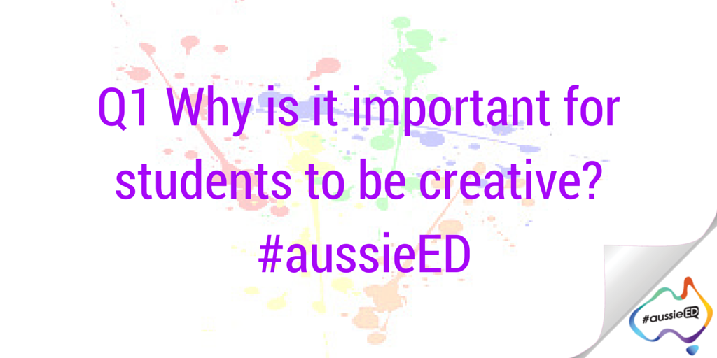 Q1 Why is it important for students to be creative? #aussieED http://t.co/AmQd4j0w3S