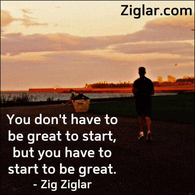 You don't have to be great to start, but you have to start to be great. http://t.co/P5AUaffEQG