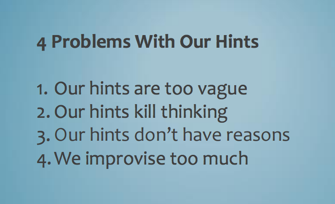 Top 4 problems I see with most hint-giving by @mpershan. Each of these is a kind of pedagogical sin. #shadowcon15 http://t.co/UiW1yFPARw