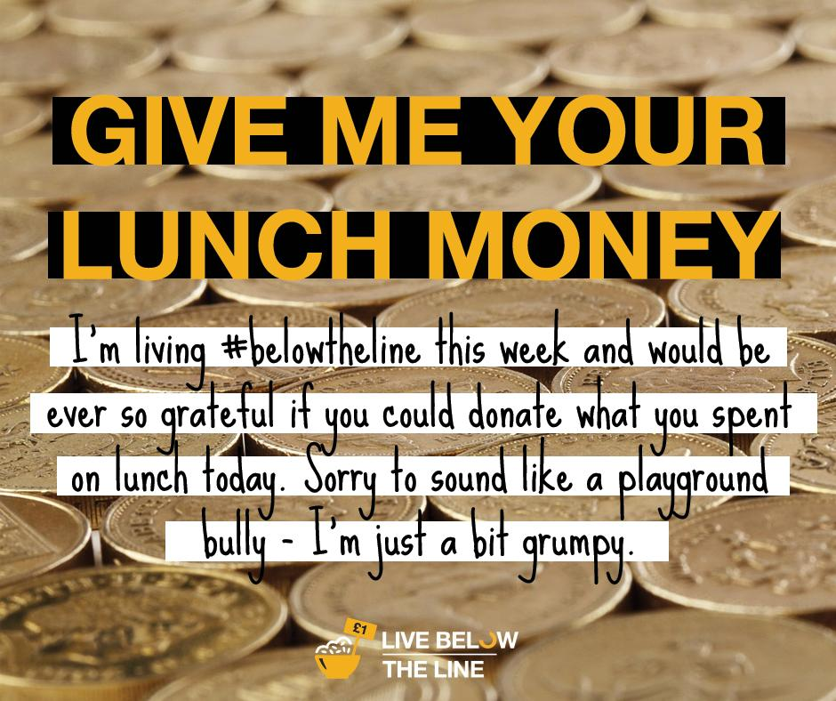 Dear friends, family & colleagues. Please will you donate your lunch money to a hungry #belowtheline participant?! http://t.co/EjIG2NarNl