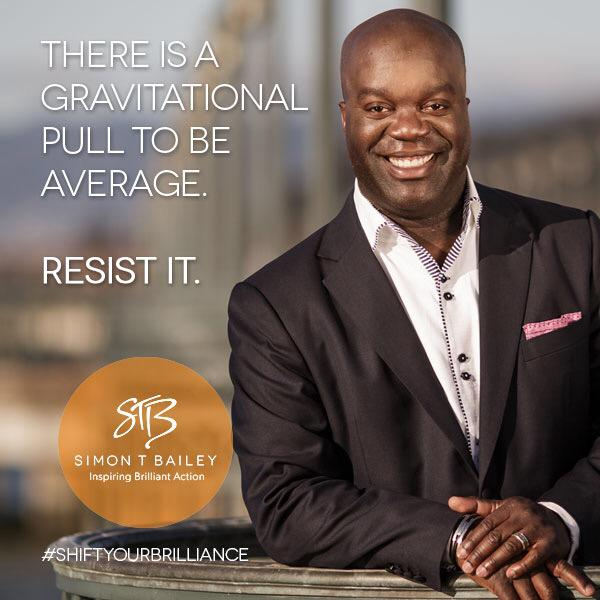There is a gravitational pull to be average. Resist it. You are brilliant. http://t.co/PRuERp1E3J