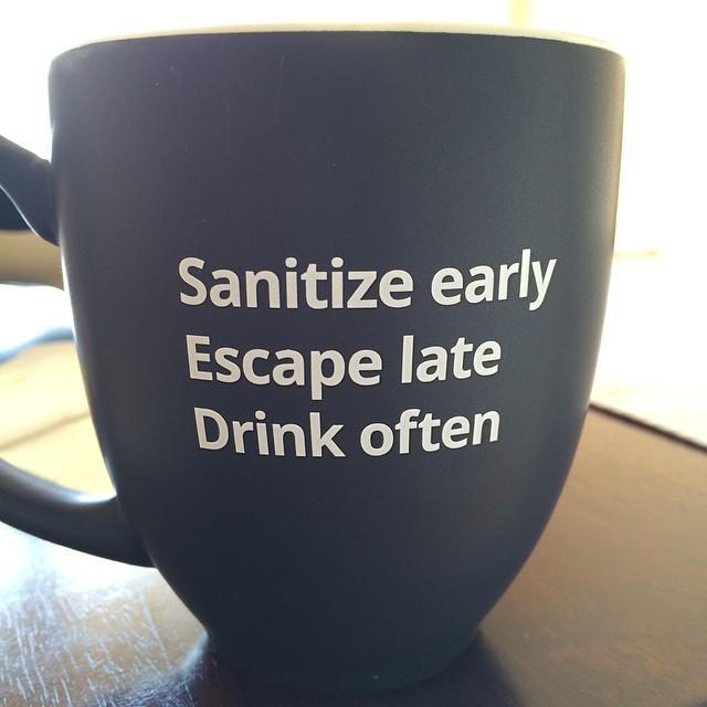 Sanitize early Escape late Drink often https://t.co/luzqsRYReI http://t.co/AwM2VOPJWy