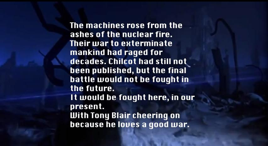 Anyone who remembers the opening of Terminator won't be surprised Chilcot's been postponed again.  (ta @SimonHume) http://t.co/LsOiAPye9O